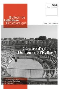 Jean-François Galinier-Pallerola - Bulletin de littérature ecclésiastique N° 478, avril-juin 2 : Césaire d'Arles, docteur de l'Eglise ?.
