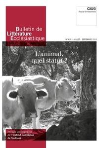 Jean-François Galinier-Pallerola - Bulletin de littérature ecclésiastique N° 479, juillet-sept : L'animal, quel statut ?.