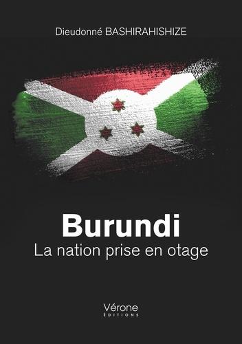 Dieudonné Bashirahishize - Burundi - La nation prise en otage.