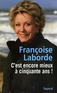Françoise Laborde - C'est encore mieux à cinquante ans !.