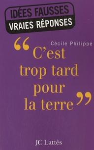 Cécile Philippe - C'est trop tard pour la Terre.