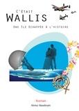 Aloïse Baudouin - C'était Wallis - Une île échapée à l'histoire.