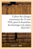 Impr.-éditeurs Charles-lavauzelle et cie - Cahier des charges communes du 15 juin 1926, pour la fourniture des fourrages à la ration.
