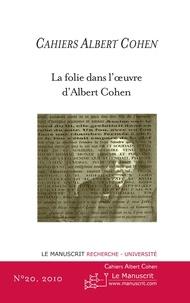 Alain Schaffner - Cahiers Albert Cohen N° 20/2010 : La folie dans l'oeuvre d'Albert Cohen.
