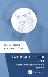 Mathieu Belisle et Maxime Decout - Cahiers Albert Cohen N° 25 : Albert Cohen : la littérature à l'épreuve.