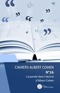 Philippe Zard - Cahiers Albert Cohen N° 26 : La parole dans l'oeuvre d'Albert Cohen.