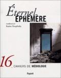 Karine Douplitzky et Pierre-Marc de Biasi - Cahiers de médiologie N° 16 : Eternel éphémère.