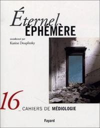 Karine Douplitzky - Cahiers de médiologie N° 16 : Eternel éphémère.