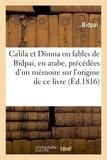Bidpai - Calila et Dimna, ou fables de Bidpai, en arabe, précédées d'un mémoire sur l'origine de ce livre.