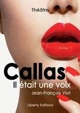 Jean-François Viot - Callas, il était une voix.