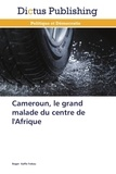 Roger Fokou - Cameroun, le grand malade du centre de l'Afrique.