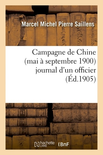 Campagne de Chine (mai à septembre 1900) journal d'un officier.
