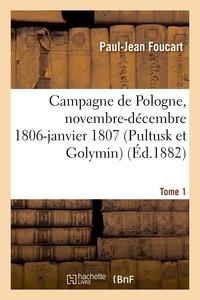 Paul-Jean Foucart - Campagne de Pologne, novembre-décembre 1806-janvier 1807 (Pultusk et Golymin) Tome 1.