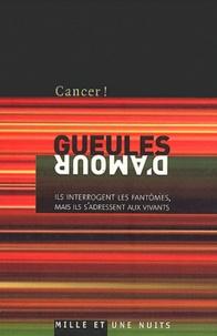 Bruno Deniel-Laurent et Johann Cariou - Cancer !  : Gueules d'amour - Ils interrogent les fantômes mais ils s'adressent aux vivants.