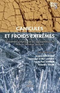 Jacques Berchtold et Jean-Paul Sermain - Canicules et froids extrêmes - L'Evénement climatique et ses représentations Tome 2, Histoire, littérature, peinture.