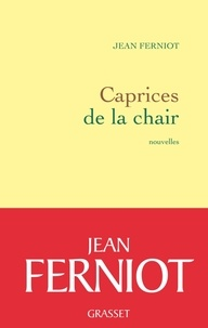 Jean Ferniot - Caprices de la chair.