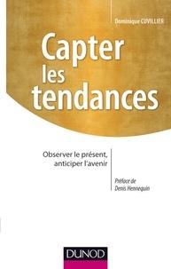 Dominique Cuvillier - Capter les tendances - Observer le présent, anticiper l'avenir.