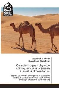 Abdelhak Medjour - Caracteristiques physico-chimiques du lait camelin Camelus dromedarius - Impact de mode d'elevage sur la qualite du lait etude comparative selon deux modes d'elevage.