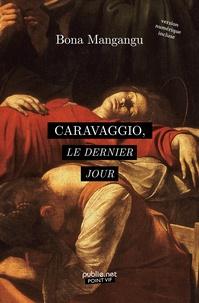 Bona Mangangu - Caravaggio, le dernier jour.