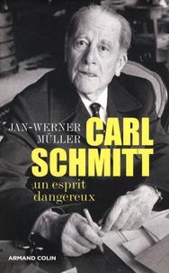 Jan-Werner Müller - Carl Schmitt - Un esprit dangereux.