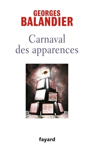 Georges Balandier - Carnaval des apparences - Ou nouveaux commencements.