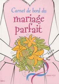Anna Piot - Carnet de bord du mariage parfait.