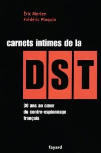 Eric Merlen - Carnets intimes de la DST - 30 ans au coeur du contre espionnage français.