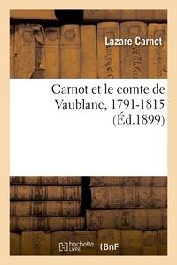 Lazare Carnot - Carnot et le comte de Vaublanc, 1791-1815.