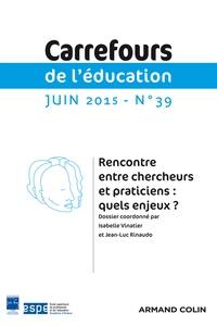 Isabelle Vinatier et Jean-Luc Rinaudo - Carrefours de l'éducation N° 39, Juin 2015 : Rencontre entre chercheurs et praticiens : quels enjeux ?.