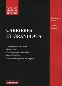 Jean-Pierre Boivin - Carrières et granulats - Traité pratique du droit des carrières ; Créations et fonctionnement des installations ; Prévention et gestion des risques.