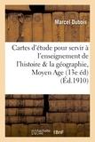 Marcel Dubois - Cartes d'étude pour servir à l'enseignement de l'histoire & de la géographie, Moyen Age 13e édition.