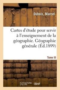Marcel Dubois - Cartes d'étude pour servir à l'enseignement de la géographie. Tome III.