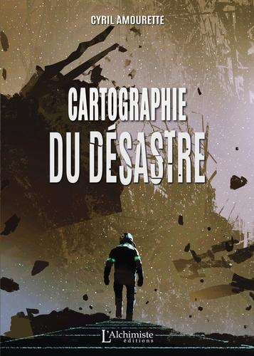 Cyril Amourette - Cartographie du désastre.