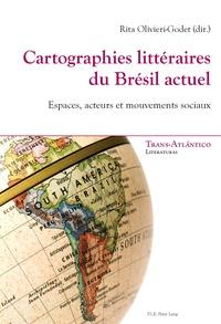 Rita Olivieri-Godet - Cartographies littéraires du Brésil actuel - Espaces, acteurs et mouvements sociaux.
