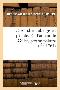 Antoine-Alexandre-Henri Poinsinet - Cassandre, aubergiste , parade. Par l'auteur de Gilles, garc on peintre.