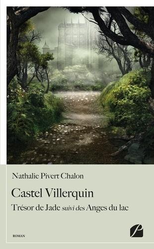 Castel Villerquin. Trésor de jade suivi des Anges du lac