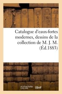 Laurent Dumont - Catalogue d'eaux-fortes modernes, dessins de la collection de M. J. M..