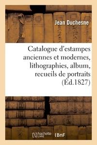 Jean Duchesne - Catalogue d'estampes anciennes et modernes, lithographies, album, recueils de portraits.