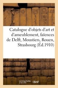 Georges Guillaume - Catalogue d'objets d'art et d'ameublement anciens et modernes, anciennes faïences - de Delft, Moustiers, Rouen, Strasbourg.