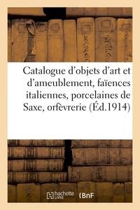Expert - Catalogue d'objets d'art et d'ameublement, faïences italiennes, porcelaines de Saxe - orfèvrerie allemande, pendules, tapisseries des XVIe et XVIIIe siècles, tableaux.