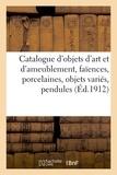 Expert - Catalogue d'objets d'art et d'ameublement, faïences, porcelaines, objets variés, pendules, bronzes - meubles, tapisseries.