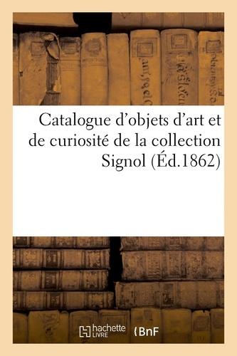 Catalogue d'objets d'art et de curiosité provenant pour la plupart d'Italie et de Sicile. de la collection Signol