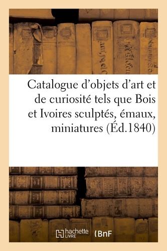 Catalogue d'objets d'art et de curiosité tels que Bois et Ivoires sculptés émaux, miniatures