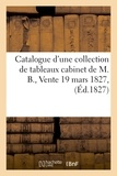 Henry - Catalogue d'une collection de tableaux cabinet de M. B., Vente 19 mars 1827,.