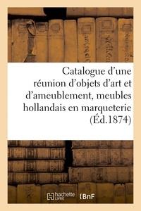 Emile Barre - Catalogue d'une réunion d'objets d'art et d'ameublement, meubles hollandais en marqueterie.