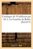 Paul Durand-Ruel - Catalogue de 50 tableaux par m. l. le goaesbe de bellee.