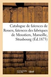 Fulgence - Catalogue de faïences de Rouen, faïences des fabriques de Moustiers, Marseille, Strasbourg.