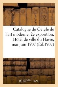 Fernand Fleuret - Catalogue de la 2e exposition du Cercle de l'art moderne. Hôtel de ville du Havre, mai-juin 1907.