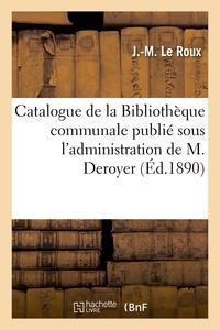 Le Roux - Catalogue de la Bibliothèque communale publié sous l'administration de M. Deroyer.
