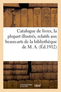 Henri Leclerc - Catalogue de livres modernes, la plupart illustrés, ouvrages relatifs aux beaux-arts - de la bibliothèque de M. A..